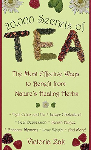 20,000 Secrets of Tea: The Most Effective Ways to Benefit from Nature's Healing Herbs by Victoria Zak