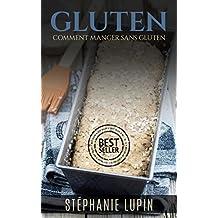 Gluten: Comment Manger Sans Gluten (Sans Gluten, Gluten, Recettes Gluten, Sans Lactose, Manger GLuten, Éliminer Gluten, Nutrition Gluten) (French Edition)