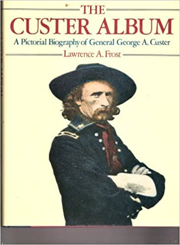 Book The Custer Album: A Pictorial Biography of General George A. Custer
