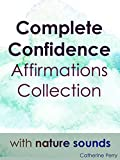 Complete Confidence Affirmation Collection with Nature Sounds
