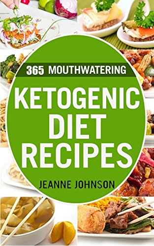 Top 365 Mouthwatering Ketogenic Diet Recipes: Desserts, Fat Bombs & Cookies, Egg, Bacon & Butter, Mug Cake, Cast Iron Skillet Recipes by Jeanne K. Johnson