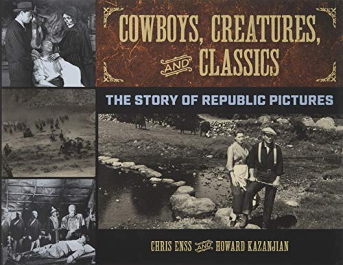 Cowboys, Creatures, and Classics: The Story of Republic Pictures
