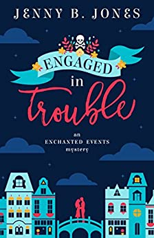 Engaged in Trouble (An Enchanted Events Mystery Book 1) by [Jones, Jenny B.]