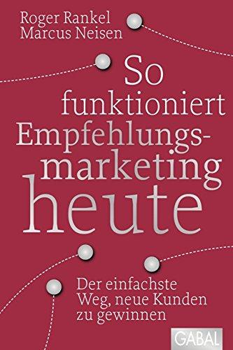 So funktioniert Empfehlungsmarketing heute: Der einfachste Weg, neue Kunden zu gewinnen (Dein Business) (German Edition)