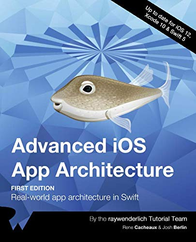 Advanced iOS App Architecture (First Edition): Rea...