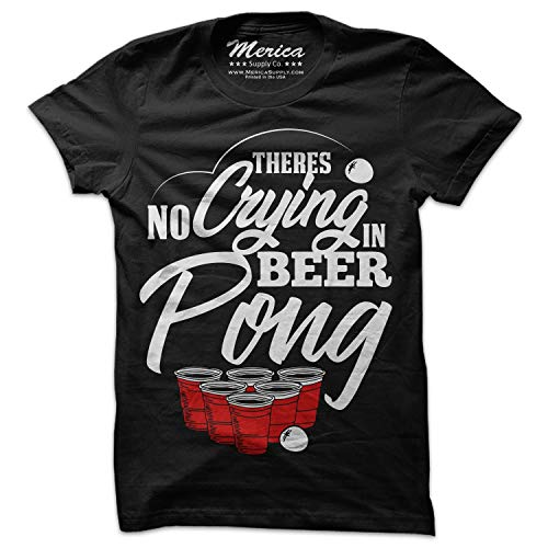 Theres No Crying in Beer Pong Shirt Funny College Party T-Shirt Drinking Tee Black