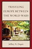 Traveling Europe Between the World Wars, Dupée, Jeffrey N., 076186024X