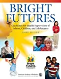 Bright Futures: Guidelines for Health Supervision of Infants, Children, and Adolescents