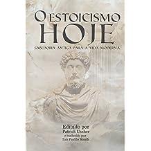 O Estoicismo Hoje: Sabedoria Antiga para a Vida Moderna (Portuguese Edition)