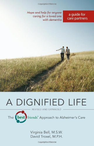 A Dignified Life: The Best FriendsTM Approach to Alzheimer's Care:  A Guide for Care Partners