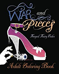 War and Pieces - Frayed Fairy Tales - Companion Coloring Book: An Adult Coloring Book