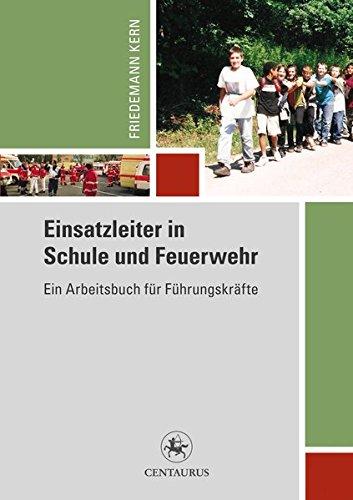 Einsatzleiter in Schule und Feuerwehr: Ein Arbeitshandbuch für Führungskräfte (Reihe Pädagogik, Band 37)