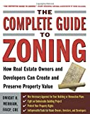 The Complete Guide to Zoning: How to Navigate the Complex and Expensive Maze of Zoning, Planning, Environmental, and Land-Use Law (Real Estate)