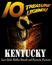 10 Treasure Legends! Kentucky: Lost Gold, Hidden Hoards and Fantastic Fortunes