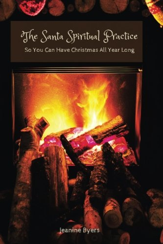 The Santa Spiritual Practice: So You Can Have Christmas All Year Long