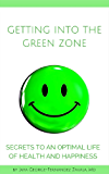 Getting Into the Green Zone: Secrets to an Optimal Life of Health and Happiness
