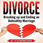 Divorce: Breaking Up and Ending an Unhealthy Marriage | K. Connors