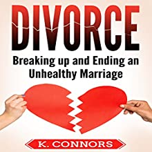 Divorce: Breaking Up and Ending an Unhealthy Marriage Audiobook by K. Connors Narrated by Stephen Strader The Voice Ranger