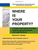 Where Is Your Property?, Richard C. Gunter, 1434999777
