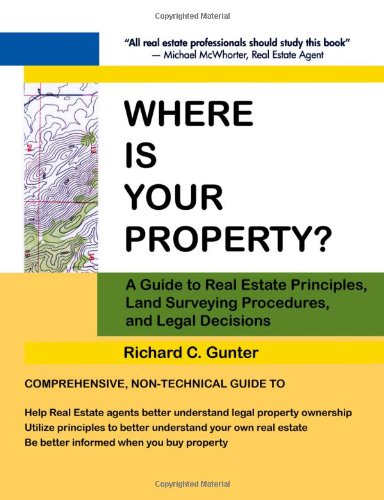 Read Online Where Is Your Property?: A Guide to Real Estate Principles, Land Surveying Procedures, and Legal Decisions PDF