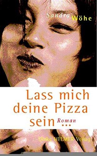 Lass mich deine Pizza sein. Roman.