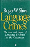 Language Crimes : The Use and Abuse of Language Evidence in the Court Room, Shuy, Roger W., 0631186182