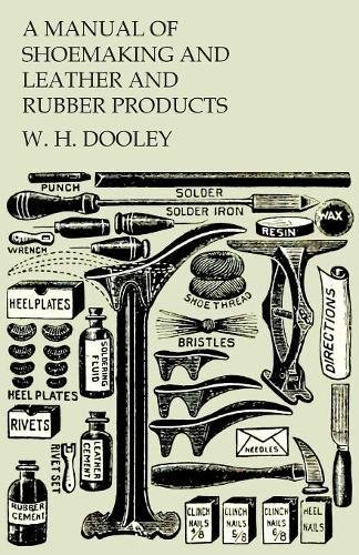 A Manual of Shoemaking and Leather and Rubber Products by White Press