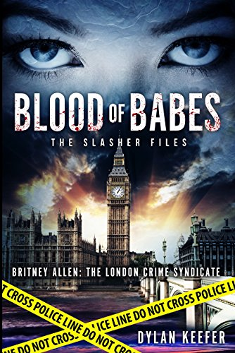 Blood of Babes: The Slasher Files (Britney Allen: The London Crime Syndicate Book 1)