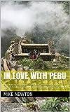 In Love with Peru: A wonderful short trip to Peru: Cusco: Machu Picchu; Chan Chan; Huaca & 2 Pyramids; Peruvian wedding; New Year celebrations; Spectacled bears; Hellish taxi rides