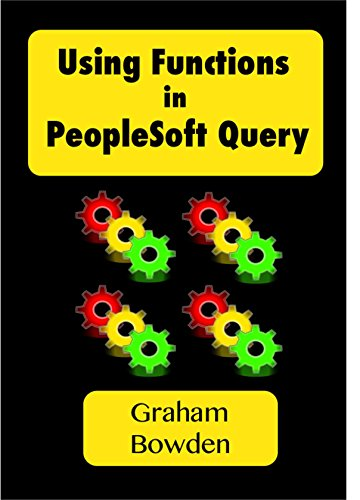 Using Functions in PeopleSoft Query: Utilise the Strength of your Database Pdf