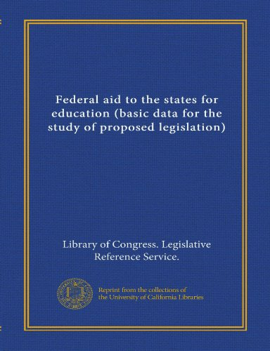 Federal aid to the states for education (basic data for the study of proposed legislation) (Vol-1)