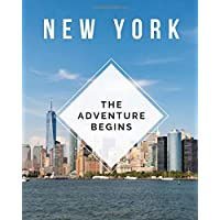 New York - The Adventure Begins: Trip Planner & Travel Journal Notebook To Plan Your Next Vacation In Detail Including Itinerary, Checklists, Calendar, Flight, Hotels & more