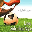 Love, Suburban Style Audiobook by Wendy Markham Narrated by Jorjeana Marie