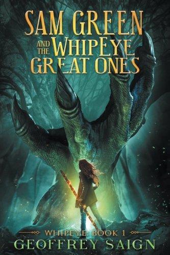 WhipEye: (Book 1) (Sam Green and the WhipEye Great Ones) (Volume 1)