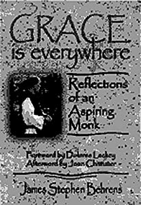 Grace Is Everywhere: Reflections of an Aspiring Monk by James Stephen Behrens (1999-02-01)