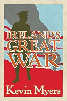 Book Ireland's Great War by Kevin Myers (2014-10-01)