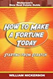 How to Make a Fortune Today-Starting from Scratch, William Nickerson, 1607963450