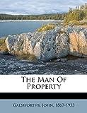 The Man of Property, John Sir Galsworthy, Galsworthy John 1867-1933, 117252081X