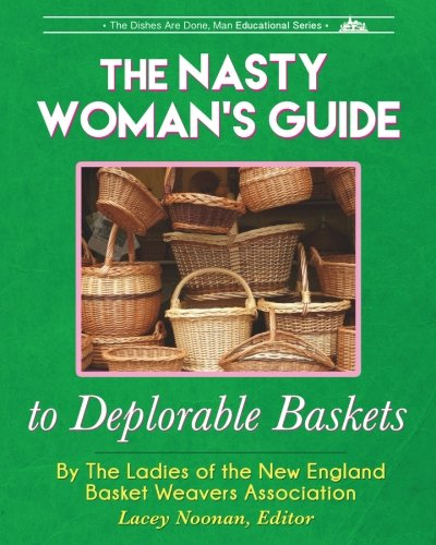 The Nasty Woman's Guide to Deplorable Baskets (The Basket Weaver)