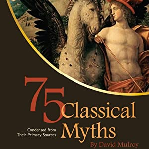 75 Classical Myths Condensed from Their Primary Sources Audiobook
