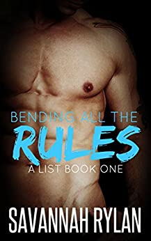 Bending All the Rules (Billionaire Romance) (The A List Series Book 1) by [Rylan, Savannah]