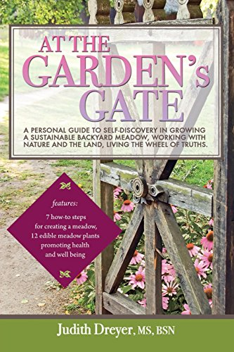 At the Garden's Gate: A Personal Guide to Self-Discovery in Growing a Sustainable Backyard Meadow, Working with Nature a