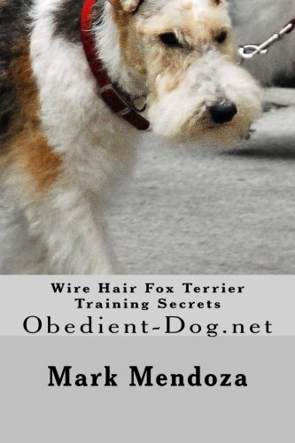 Wire Hair Fox Terrier Training Secrets: - Fox Terrier Wire