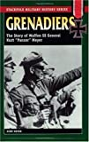 Grenadiers: The Story Of Waffen SS General Kurt 'Panzer' Meyer (Stackpole Military History) (Stackpole Military History Series): The Story of Waffen SS General Kurt 'Panzer' Meyer
