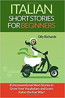 :FULL: Italian Short Stories For Beginners: 8 Unconventional Short Stories To Grow Your Vocabulary And Learn Italian The Fun Way! (Italian Edition). Madrid Whether General Sushi Bolton