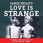 Love Is Strange: Timeline 10/27/62, Book 2 | James Philip