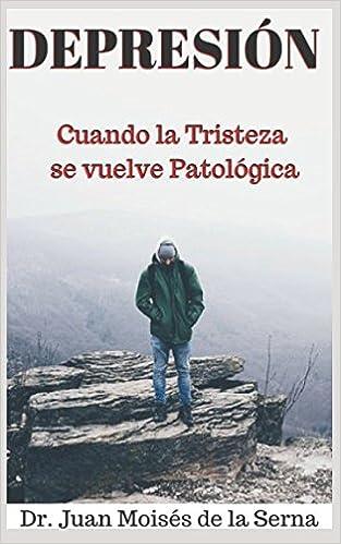Depresión: Cuando la Tristeza se Vuelve Patológica Inteligencia Emocional: Amazon.es: Dr. Juan Moises de la Serna: Libros
