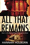 All That Remains (A Missing & Exploited Suspense Series) (Volume 1)