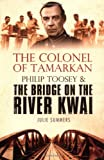 The Colonel of Tamarkan: Philip Toosey and the Bridge on the River Kwai