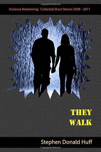 They Walk: Violence Redeeming:  Collected Short Stories 2009 - 2011 (Volume 5) pdf epub